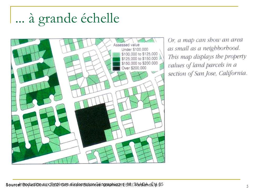 ... à grande échelle Source: Boyles David, 2002. GIS means Business. Volume 2, ESRI, Redlands, p.5.