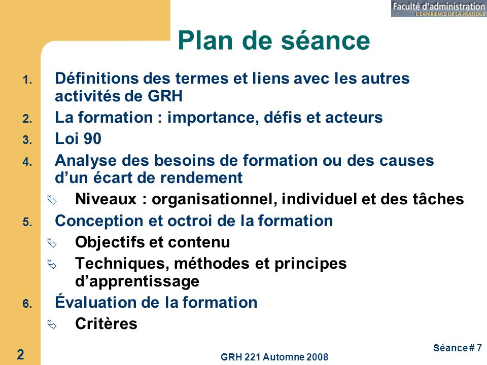 Plan de séance Définitions des termes et liens avec les autres activités de GRH. La formation : importance, défis et acteurs.