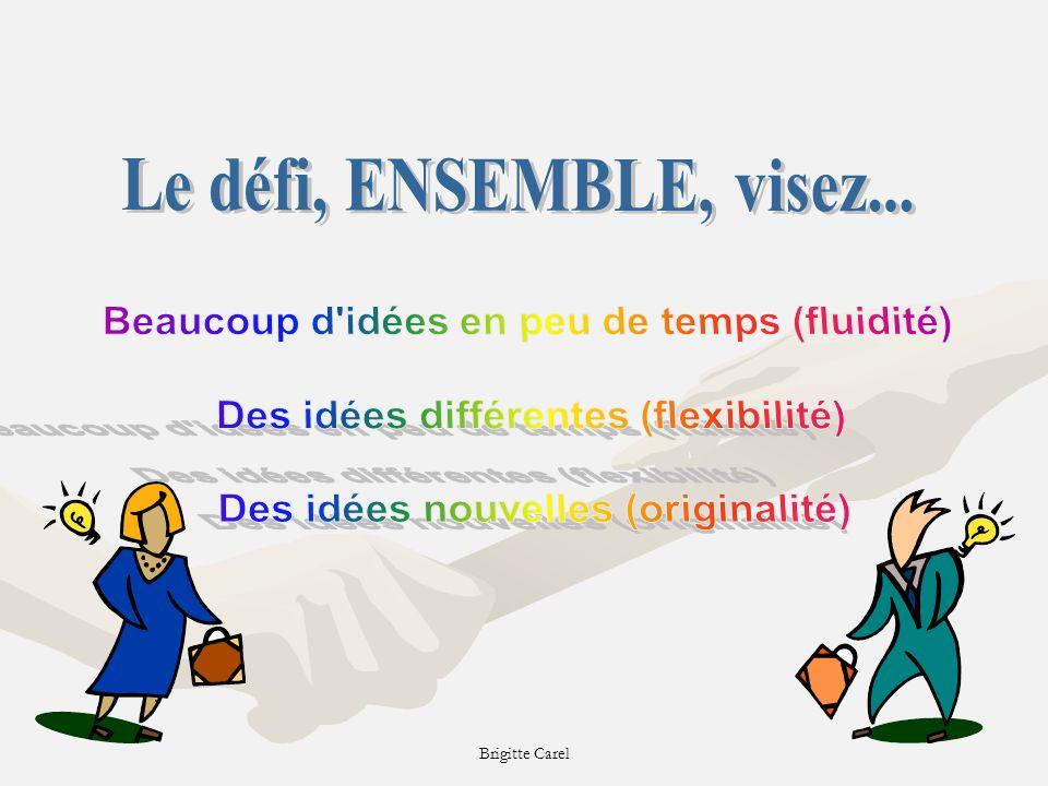 Le défi, ENSEMBLE, visez... Beaucoup d idées en peu de temps (fluidité) Des idées différentes (flexibilité)