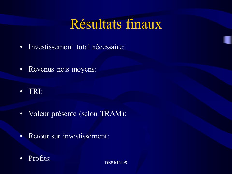 Résultats finaux Investissement total nécessaire: Revenus nets moyens: