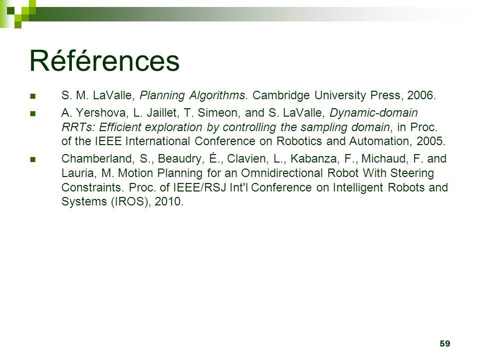 Références S. M. LaValle, Planning Algorithms. Cambridge University Press, 2006.