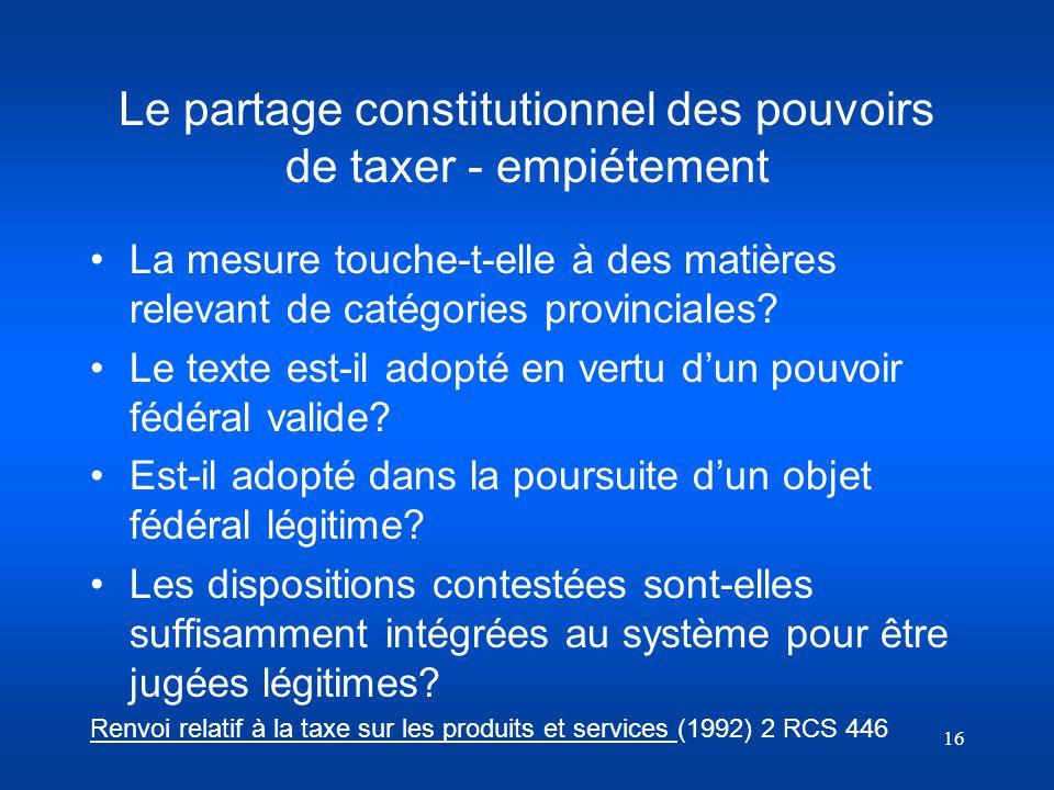Le partage constitutionnel des pouvoirs de taxer - empiétement