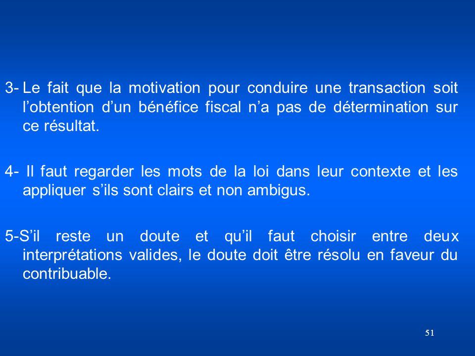 3- Le fait que la motivation pour conduire une transaction soit l'obtention d'un bénéfice fiscal n'a pas de détermination sur ce résultat.