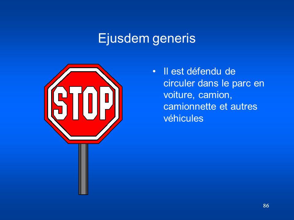 Ejusdem generis Il est défendu de circuler dans le parc en voiture, camion, camionnette et autres véhicules.