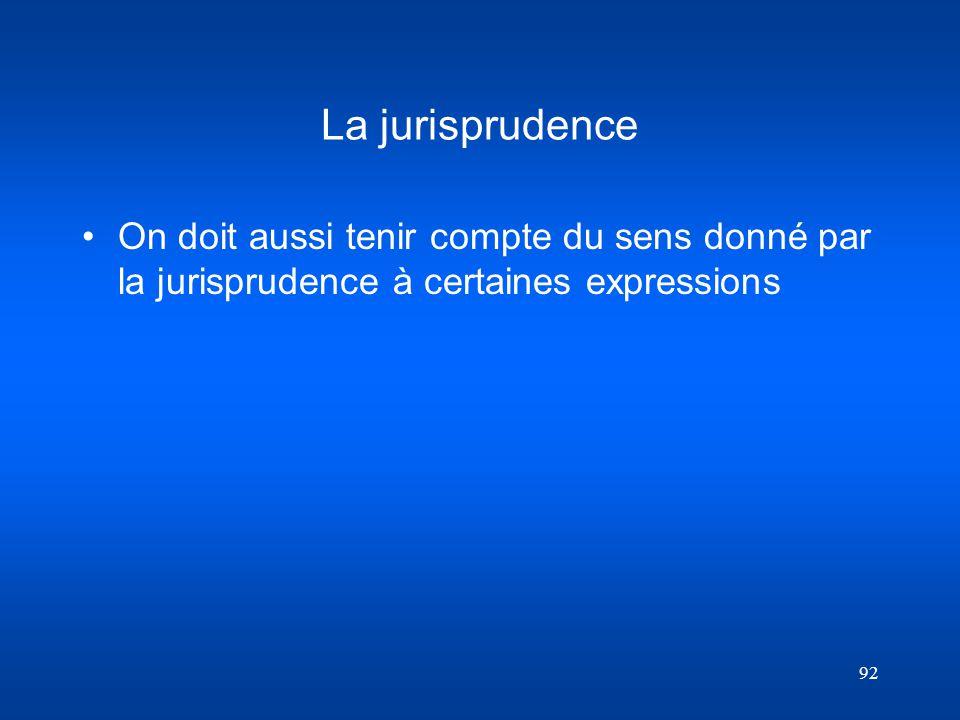 La jurisprudence On doit aussi tenir compte du sens donné par la jurisprudence à certaines expressions.