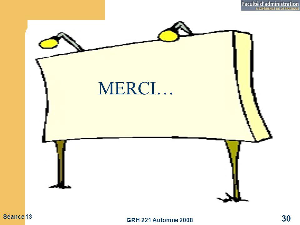 MERCI… GRH 221 Automne 2008 Séance 13