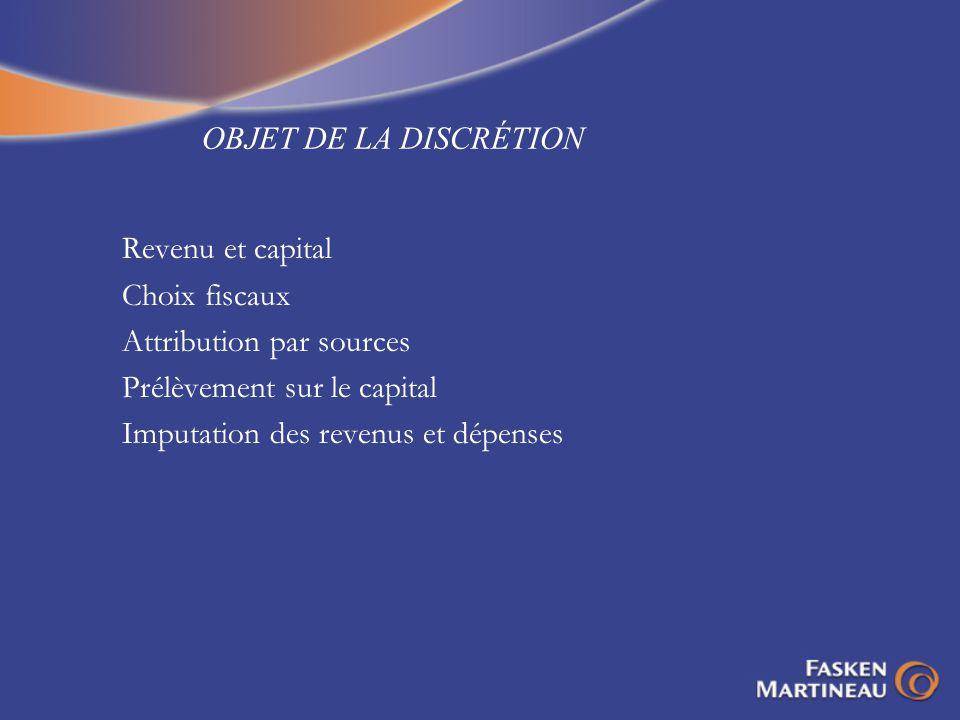 OBJET DE LA DISCRÉTION Revenu et capital. Choix fiscaux. Attribution par sources. Prélèvement sur le capital.
