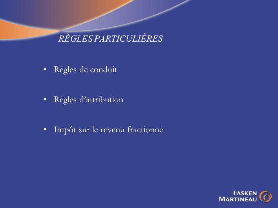RÈGLES PARTICULIÈRES Règles de conduit Règles d'attribution Impôt sur le revenu fractionné