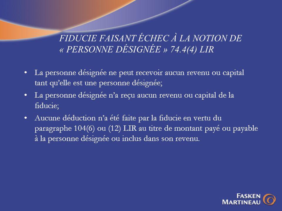 FIDUCIE FAISANT ÉCHEC À LA NOTION DE « PERSONNE DÉSIGNÉE » 74.4(4) LIR