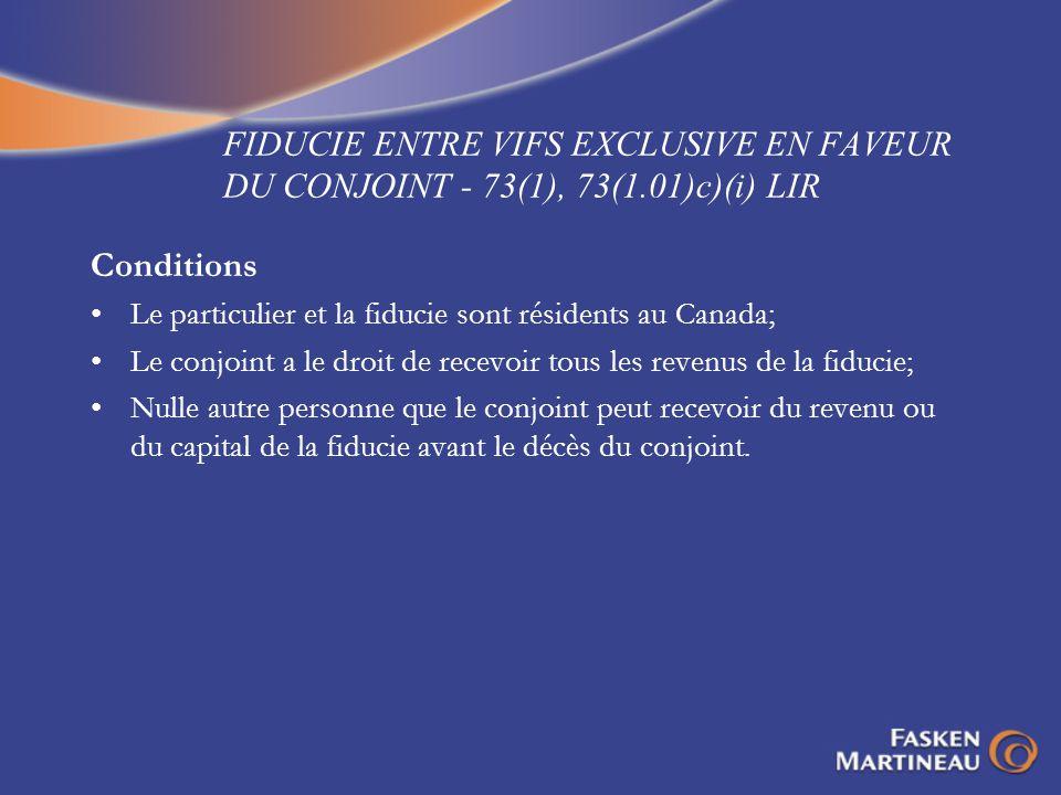 FIDUCIE ENTRE VIFS EXCLUSIVE EN FAVEUR DU CONJOINT - 73(1), 73(1