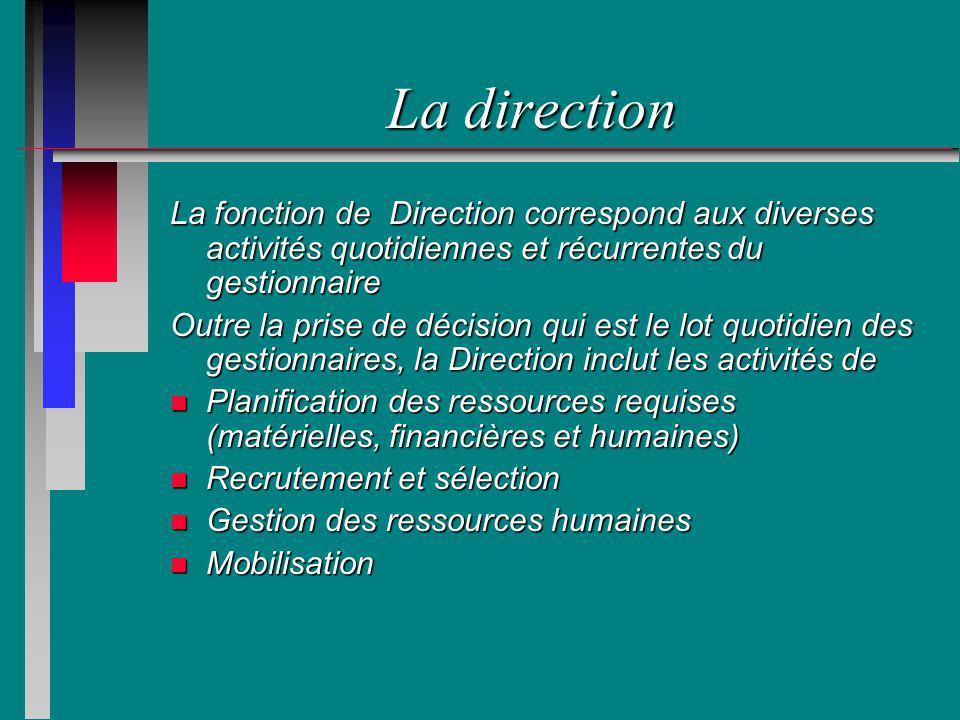 La direction La fonction de Direction correspond aux diverses activités quotidiennes et récurrentes du gestionnaire.