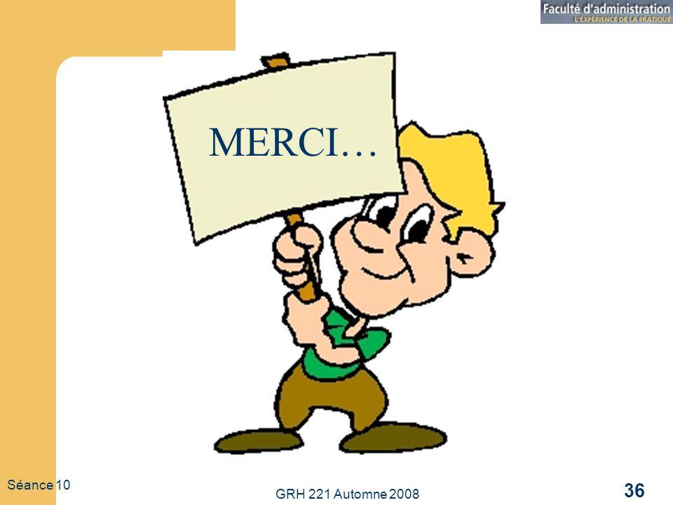 MERCI… Séance 10 GRH 221 Automne 2008