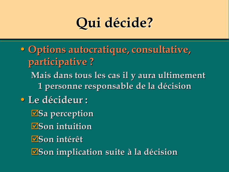 Qui décide Options autocratique, consultative, participative