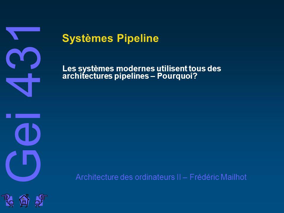 Systèmes Pipeline Les systèmes modernes utilisent tous des architectures pipelines – Pourquoi
