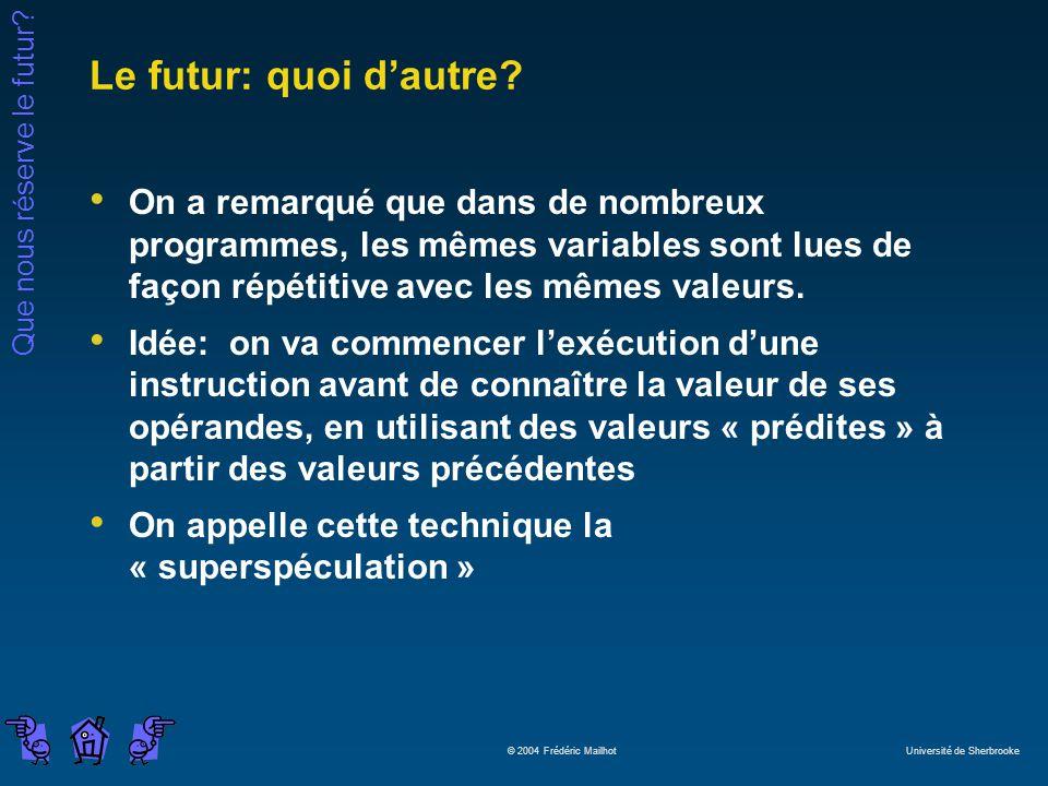 Le futur: quoi d'autre On a remarqué que dans de nombreux programmes, les mêmes variables sont lues de façon répétitive avec les mêmes valeurs.