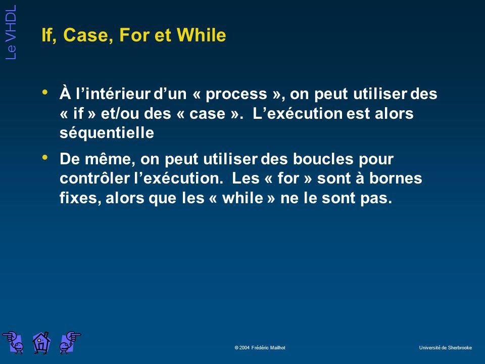 If, Case, For et While À l'intérieur d'un « process », on peut utiliser des « if » et/ou des « case ». L'exécution est alors séquentielle.