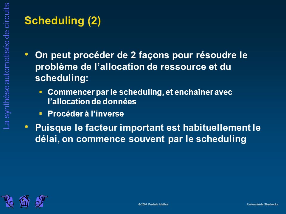 Scheduling (2) On peut procéder de 2 façons pour résoudre le problème de l'allocation de ressource et du scheduling: