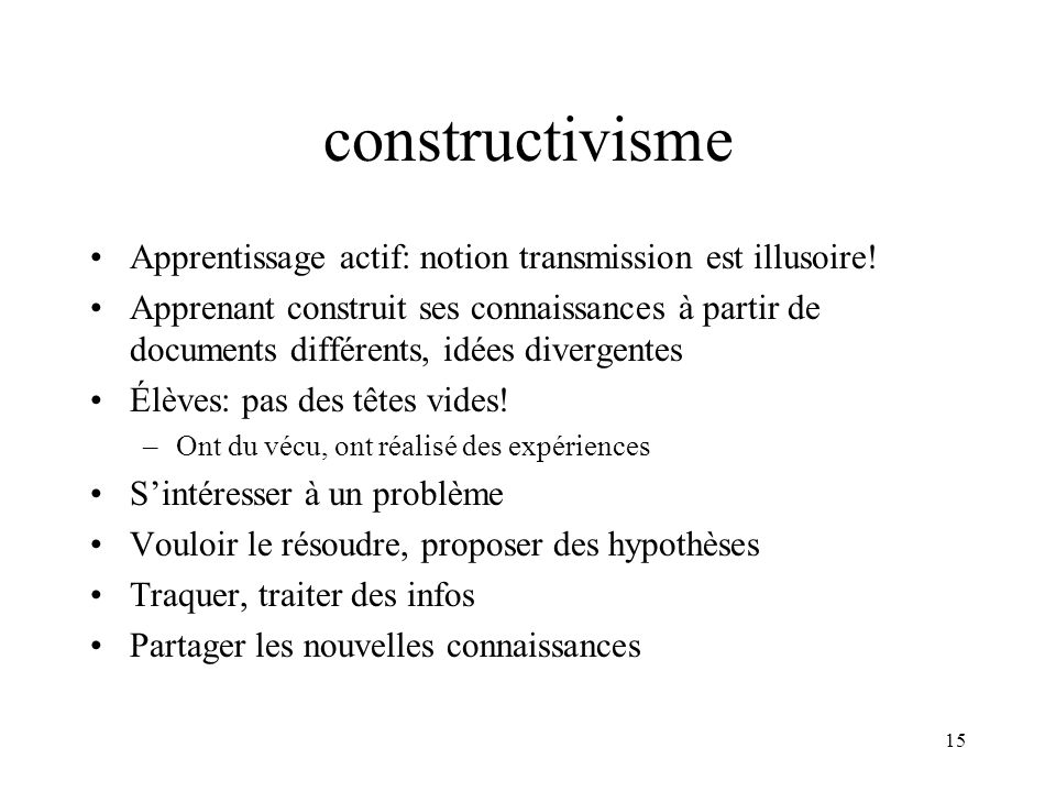 constructivisme Apprentissage actif: notion transmission est illusoire!
