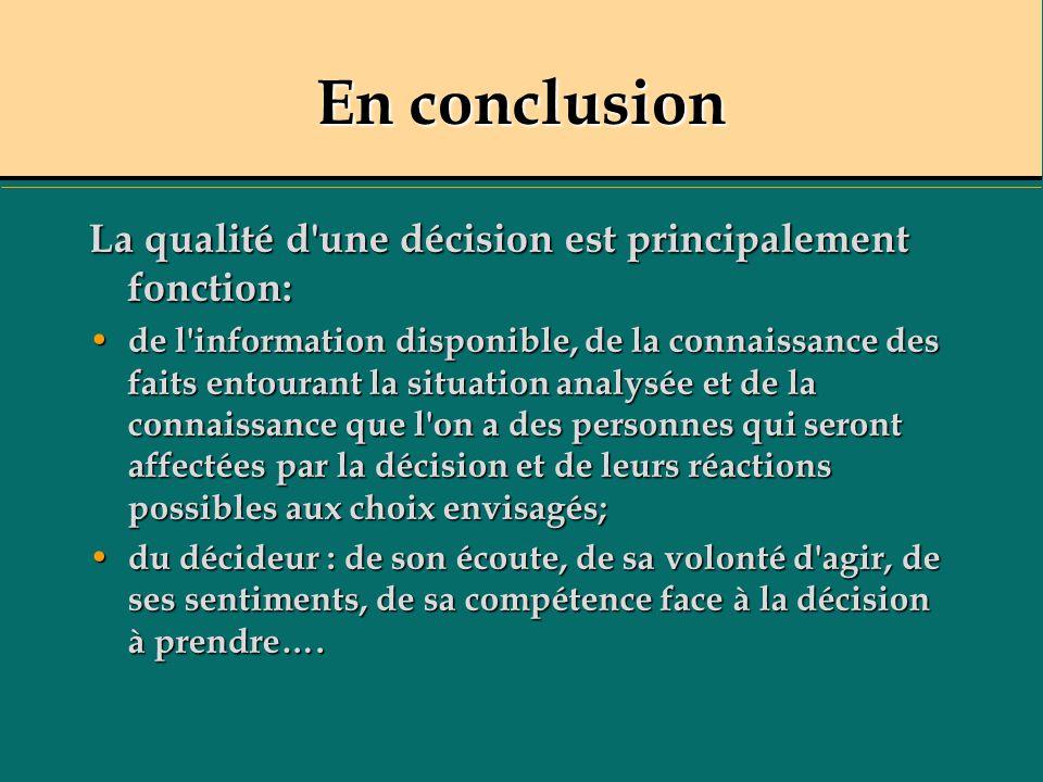 En conclusion La qualité d une décision est principalement fonction: