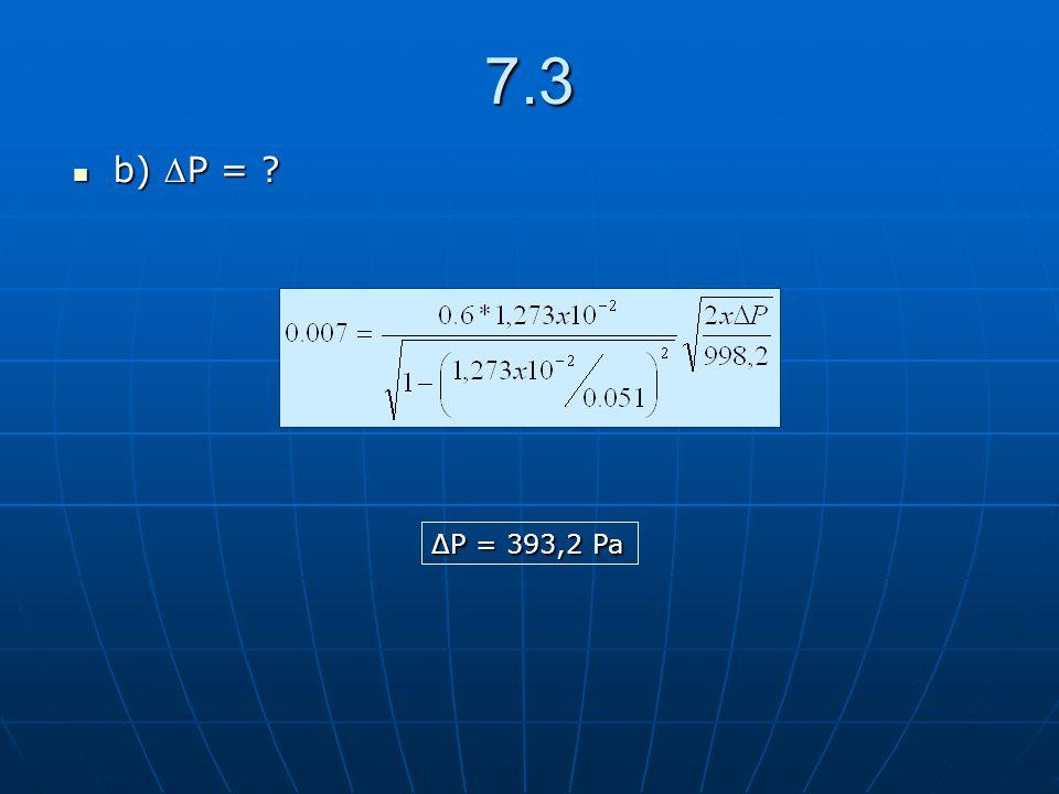 7.3 b) ΔP = ΔP = 393,2 Pa
