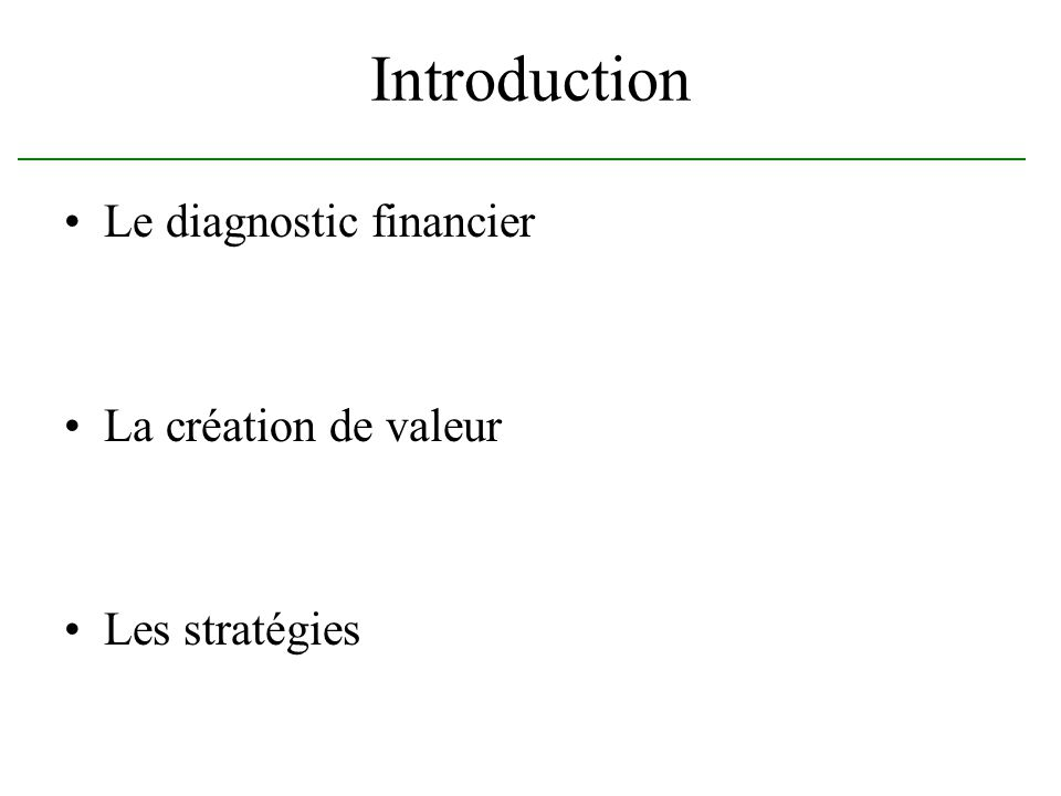 Introduction Le diagnostic financier La création de valeur