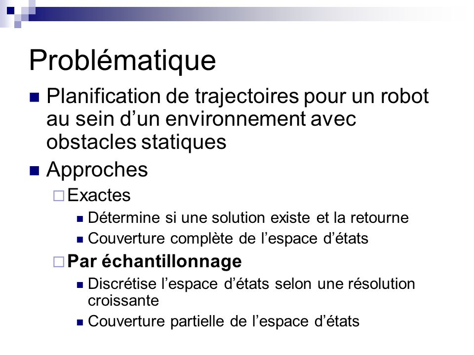 Problématique Planification de trajectoires pour un robot au sein d'un environnement avec obstacles statiques.