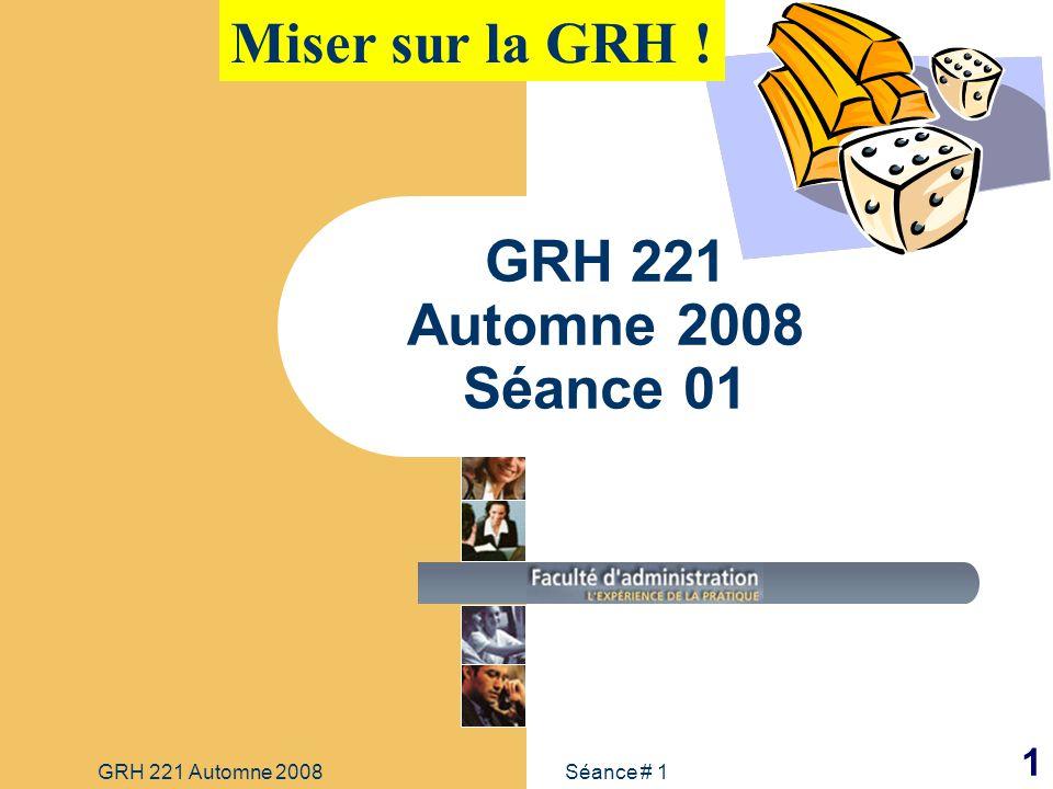 Miser sur la GRH ! GRH 221 Automne 2008 Séance 01 GRH 221 Automne 2008