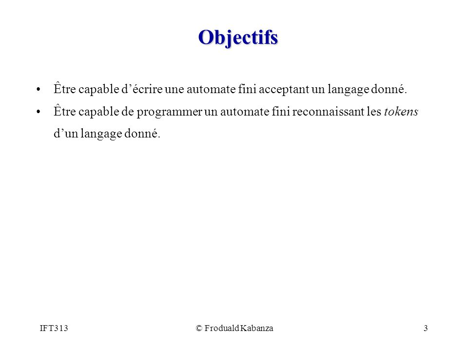 Objectifs Être capable d'écrire une automate fini acceptant un langage donné.