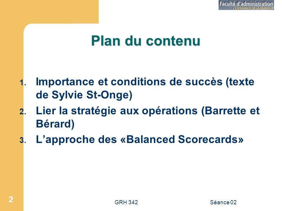 Plan du contenu Importance et conditions de succès (texte de Sylvie St-Onge) Lier la stratégie aux opérations (Barrette et Bérard)
