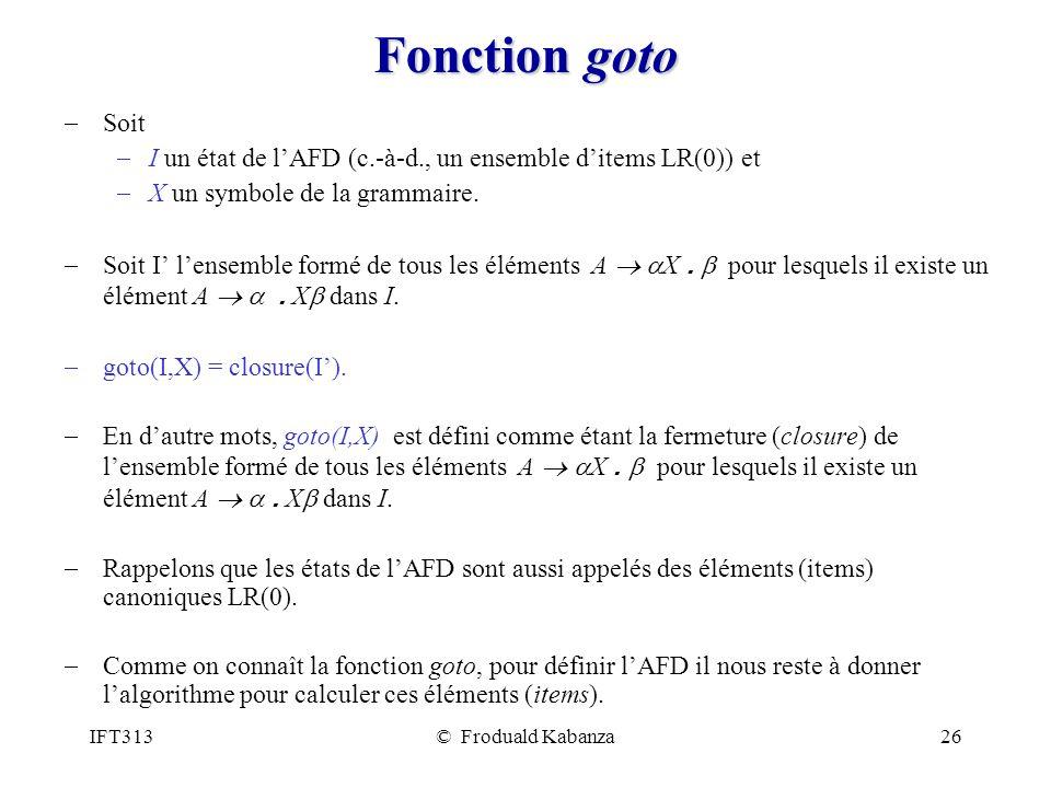 Fonction goto Soit. I un état de l'AFD (c.-à-d., un ensemble d'items LR(0)) et. X un symbole de la grammaire.