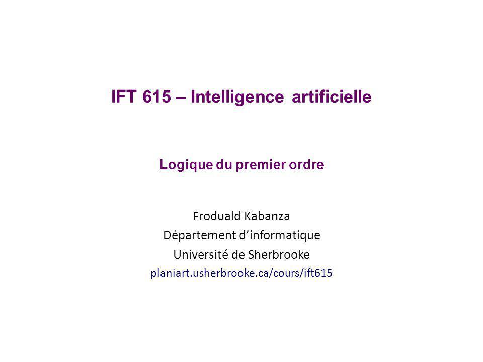 IFT 615 – Intelligence artificielle Logique du premier ordre