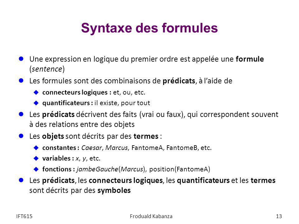 Syntaxe des formules Une expression en logique du premier ordre est appelée une formule (sentence)
