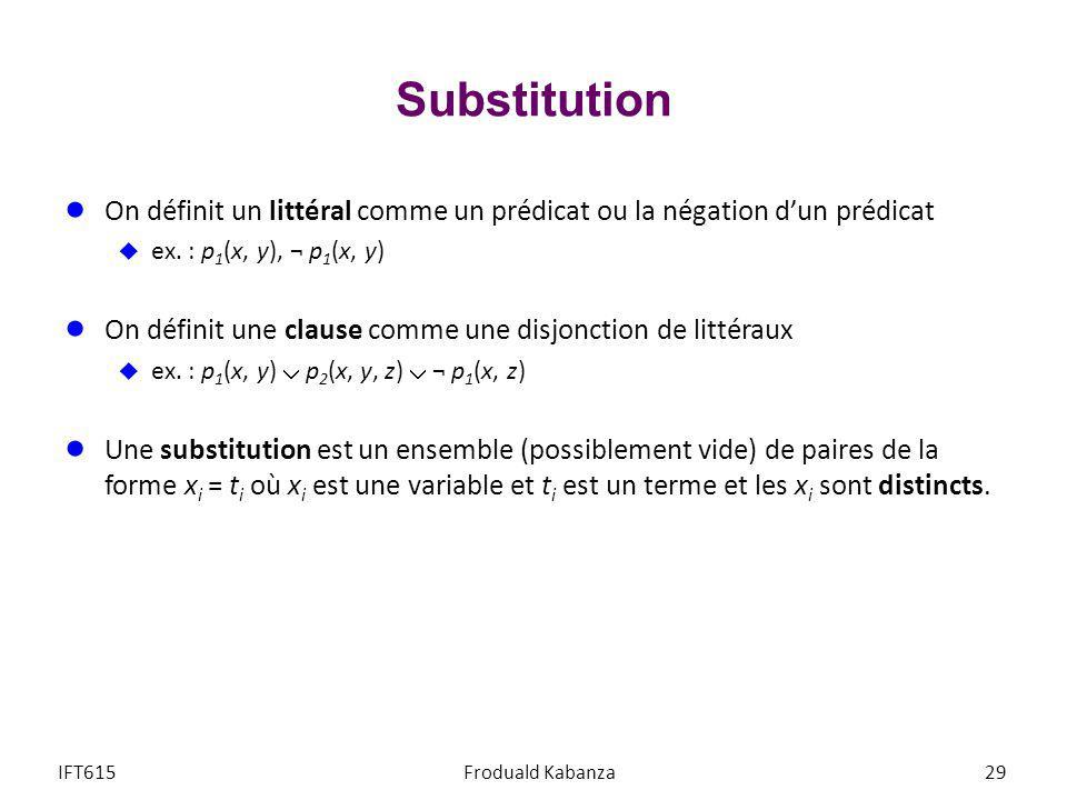 Substitution On définit un littéral comme un prédicat ou la négation d'un prédicat. ex. : p1(x, y), ¬ p1(x, y)