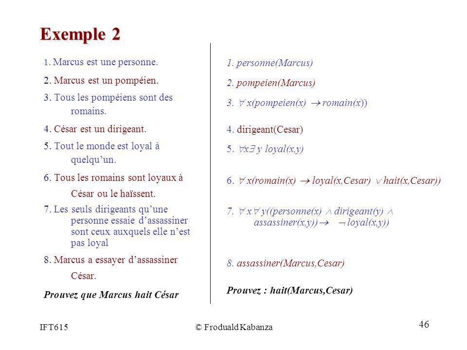 Exemple 2 1. personne(Marcus) 2. Marcus est un pompéien.