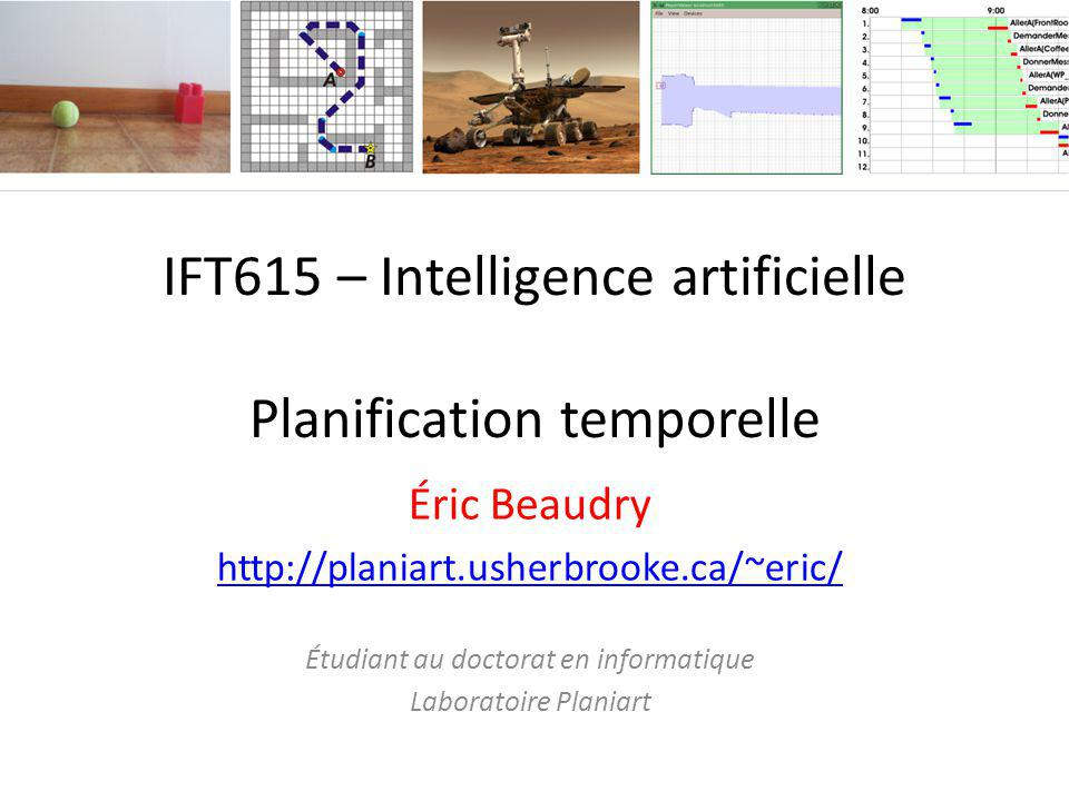 IFT615 – Intelligence artificielle Planification temporelle
