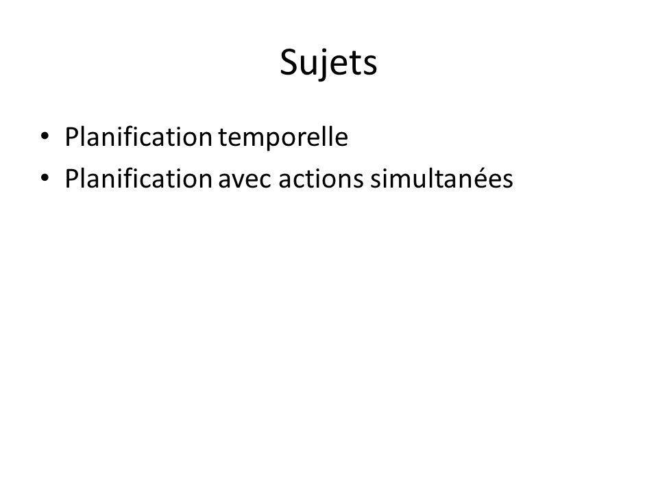 Sujets Planification temporelle Planification avec actions simultanées