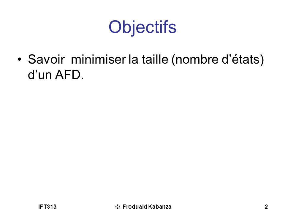 Objectifs Savoir minimiser la taille (nombre d'états) d'un AFD. IFT313