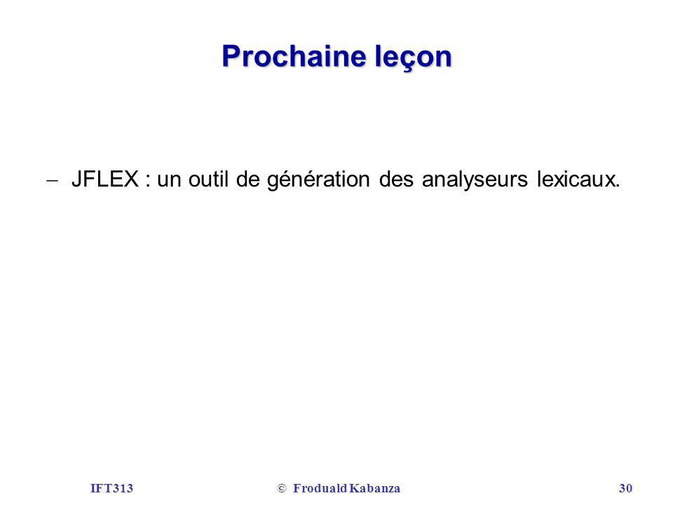 Prochaine leçon JFLEX : un outil de génération des analyseurs lexicaux. IFT313 © Froduald Kabanza