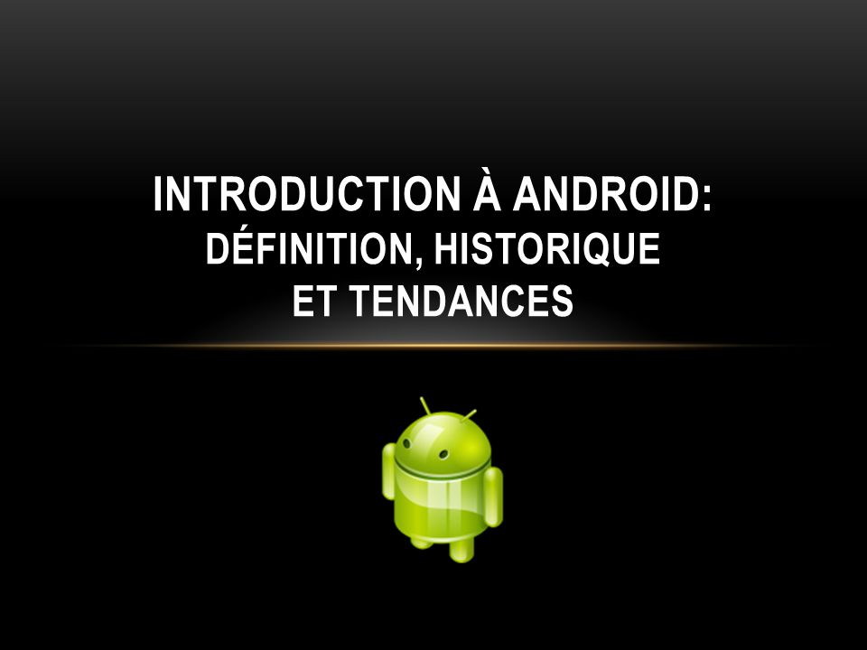 Introduction à Android: définition, histoRIQUE et tendances