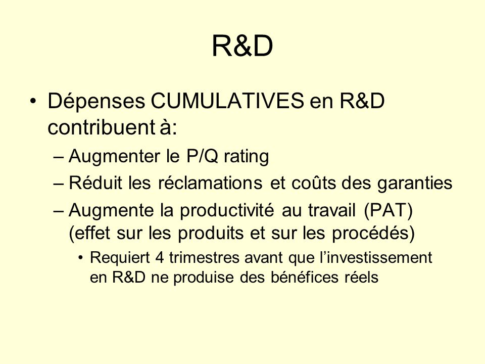 R&D Dépenses CUMULATIVES en R&D contribuent à: Augmenter le P/Q rating