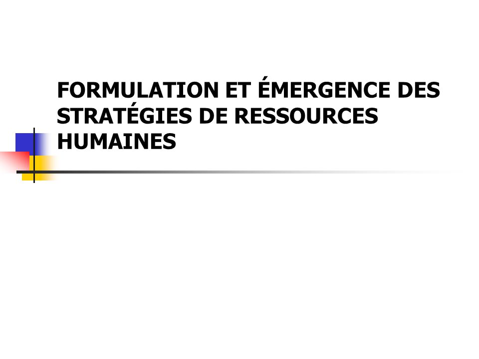 FORMULATION ET ÉMERGENCE DES STRATÉGIES DE RESSOURCES HUMAINES