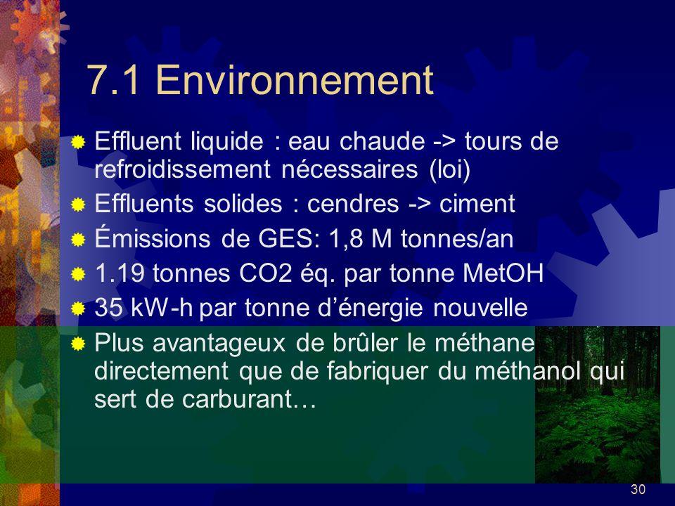 7.1 Environnement Effluent liquide : eau chaude -> tours de refroidissement nécessaires (loi) Effluents solides : cendres -> ciment.