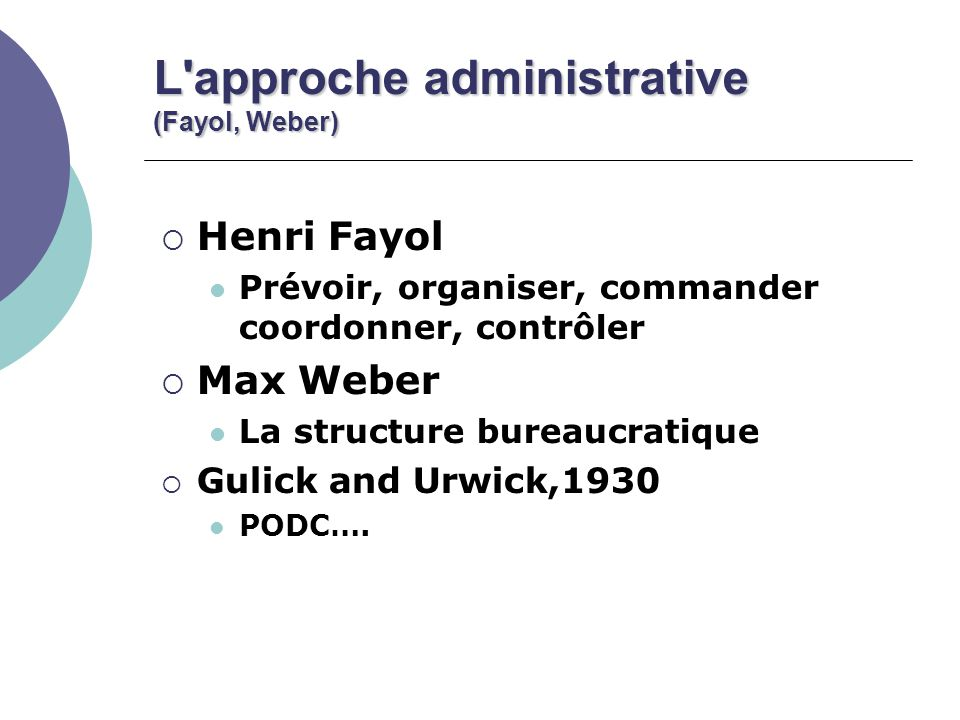 L approche administrative (Fayol, Weber)
