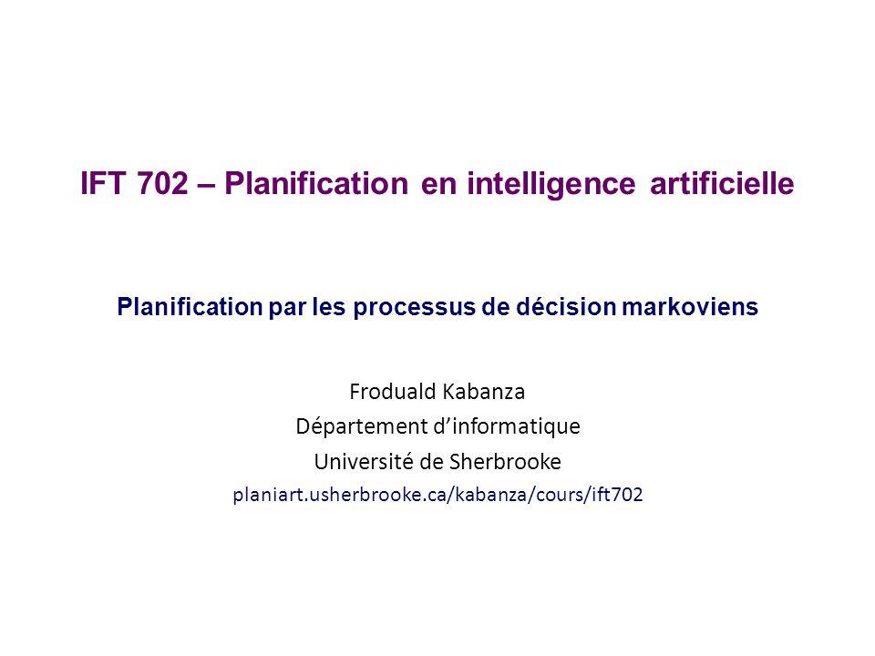 IFT 702 – Planification en intelligence artificielle Planification par les processus de décision markoviens