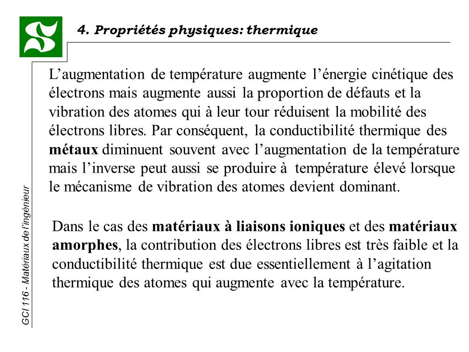 L'augmentation de température augmente l'énergie cinétique des électrons mais augmente aussi la proportion de défauts et la vibration des atomes qui à leur tour réduisent la mobilité des électrons libres. Par conséquent, la conductibilité thermique des métaux diminuent souvent avec l'augmentation de la température mais l'inverse peut aussi se produire à température élevé lorsque le mécanisme de vibration des atomes devient dominant.