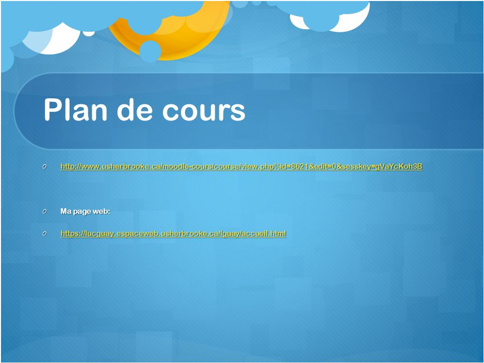 Plan de cours http://www.usherbrooke.ca/moodle-cours/course/view.php%id=8621&edit=0&sesskey=gVaYcKoh3B.