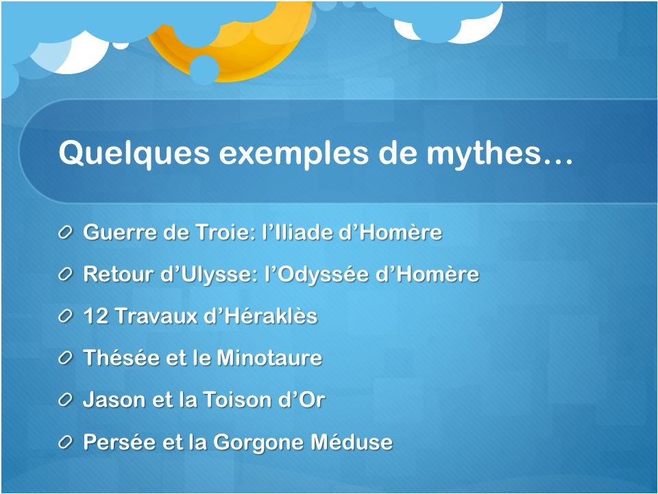 Quelques exemples de mythes…