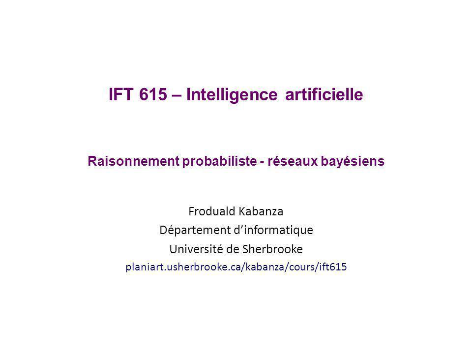 IFT 615 – Intelligence artificielle Raisonnement probabiliste - réseaux bayésiens