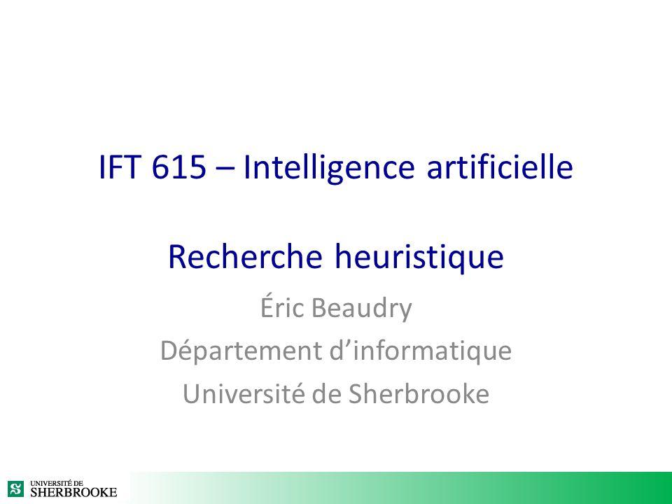 IFT 615 – Intelligence artificielle Recherche heuristique