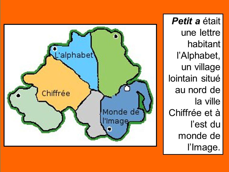 Petit a était une lettre habitant l'Alphabet, un village lointain situé au nord de la ville Chiffrée et à l'est du monde de l'Image.